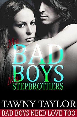 My Bad Boys, My Stepbrothers (Bad Boys Need Love Too #1)  by  Tawny Taylor