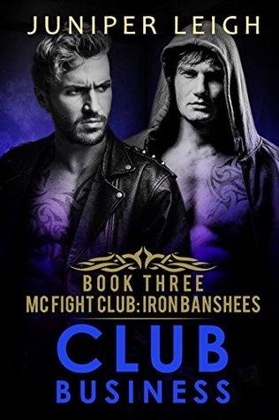Club Business: (MC Fight Club: Iron Banshees: Book 3) An MC Fighter Romance Juniper Leigh