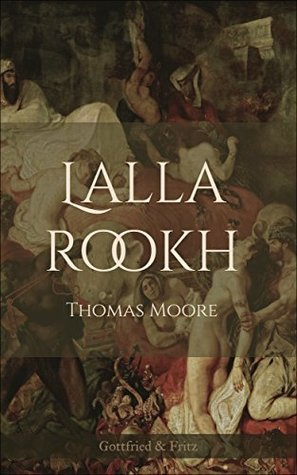 Lalla Rookh: An Eastern Romance: Annotated  by  Thomas Moore