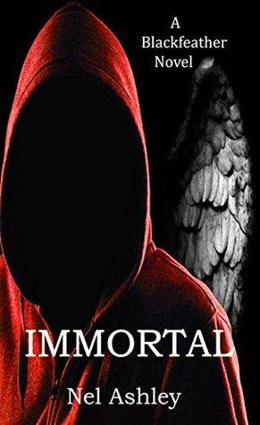 Immortal: A Blackfeather Novel (The Blackfeather Books Book 2)  by  Nel Ashley