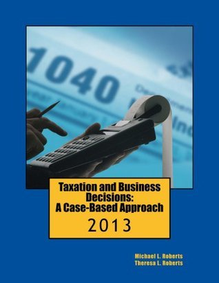 Taxation and Business Decisions: A Case-Based Approach Michael Roberts