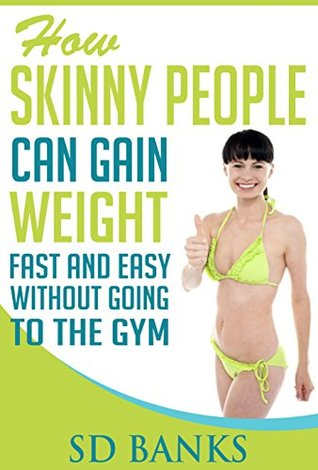 How Skinny People Can Gain Weight Fast And Easy Without Going To The Gym SD Banks
