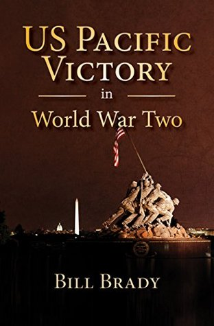 US Pacific Victory in World War Two  by  Bill Brady