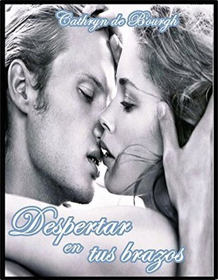 Despertar en tus brazos  by  Cathryn de Bourgh