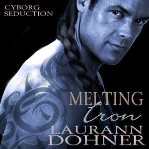 Melting Iron (Cyborg Seduction, #3) Laurann Dohner