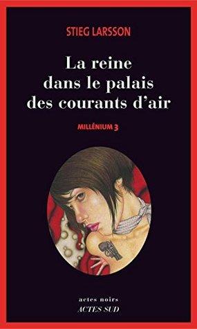 Millénium 3 - La reine dans le palais des courants dair (Millénium Series)  by  Stieg Larsson