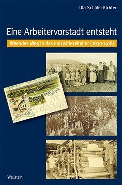 Eine Arbeitervorstadt entsteht: Weendes Weg in das Industriezeitalter, 1830-1918 Uta Schäfer-Richter