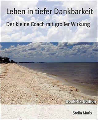 Leben in tiefer Dankbarkeit: Der kleine Coach mit großer Wirkung  by  Stella Maris