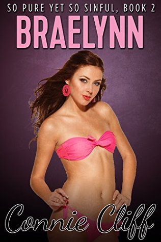 Braelynn (So Pure Yet So Sinful Book Series) Connie Cliff
