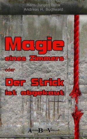 Magie eines Zimmers oder Der Strick ist abgekaut Hans-Jürgen Bunk