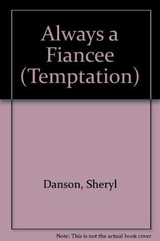 Always a Fiancee  by  Sheryl Danson