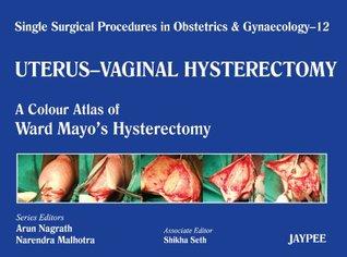 Uterus - Vaginal Hysterectomy: A Colour Atlas of Ward Mayos Hysterectomy  by  Arun Nagrath