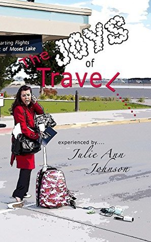 The JOYS of Travel  by  Julie Johnson
