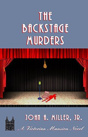 The Backstage Murders (Victorian Mansion, #7)  by  John A. Miller Jr.