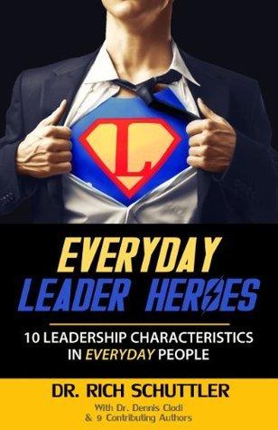 Everyday Leader Hero  by  Dr. Rich Schuttler