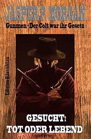 Gesucht: Tot oder lebend: Cassiopeiapress Western/ Edition Bärenklau Jaspar P. Morgan