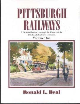 Pittsburgh Railways Volume 1 (Pittsburgh Railways, 1 (of 3)) Ronald Beal