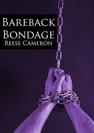 Bareback Bondage: A Gay BDSM Romp  by  Reese Cameron