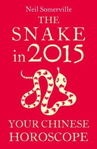 The Snake in 2015: Your Chinese Horoscope  by  Neil Somerville