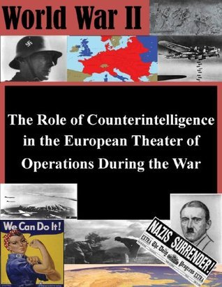 The Role of Counterintelligence in the European Theater of Operations During the War (World War II Book 1)  by  Major William B. Dallas