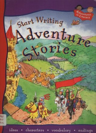 Start Writing Adventure Stories...adventures in Literacy  by  Penny King