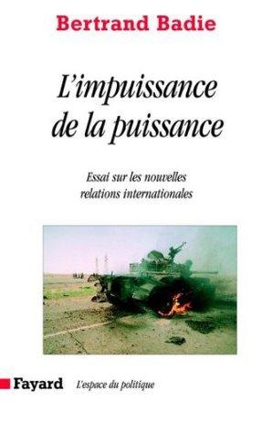 Limpuissance de la puissance: Essai sur les nouvelles relations internationales  by  Bertrand Badie