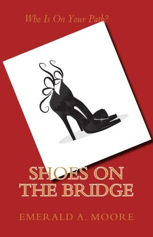 Shoes on the Bridge  by  Emerald A. Moore