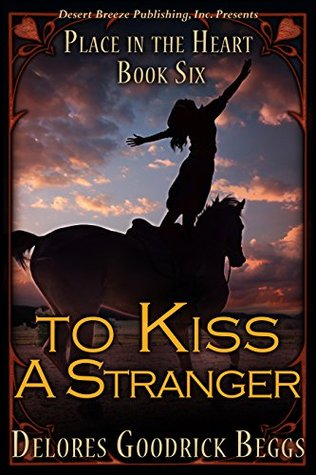 To Kiss a Stranger (Place In The Heart Book 6) Delores Goodrick Beggs