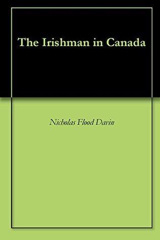The Irishman in Canada  by  Nicholas Flood Davin