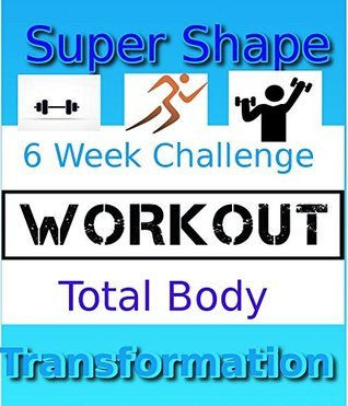 Super Shape 6 Week Workout Challenge:Total Body Transformation  by  Marilyn A.
