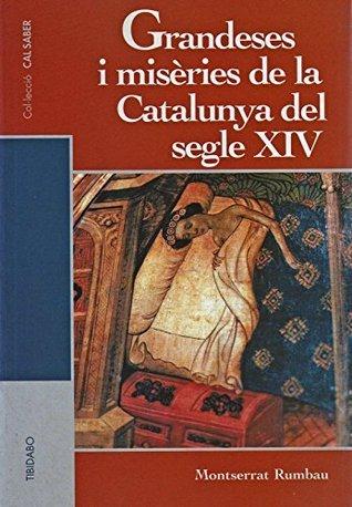 Grandeses i misèries de la Catalunya del segle XIV  by  Montserrat Rumbau