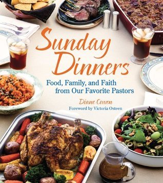 Sunday Dinners: Food, Family, and Faith from Our Favorite Pastors  by  Diane Cowen