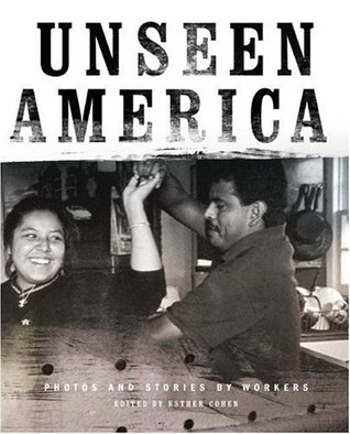 Unseen America: Photos and Stories  by  Workers by Esther Cohen