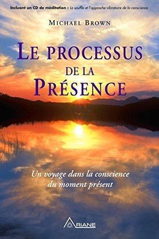 Le processus de la présence: Un voyage dans la conscience du moment présent  by  Michael Brown