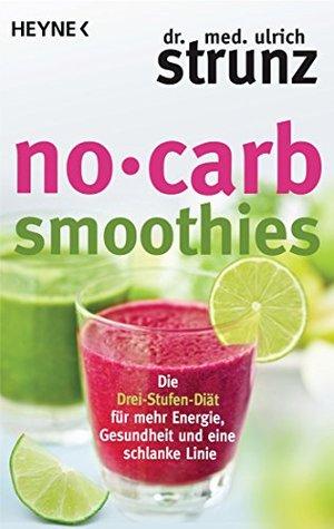 No-Carb-Smoothies: Die Drei-Stufen-Diät für mehr Energie, Gesundheit und eine schlanke Linie  by  Ulrich Strunz