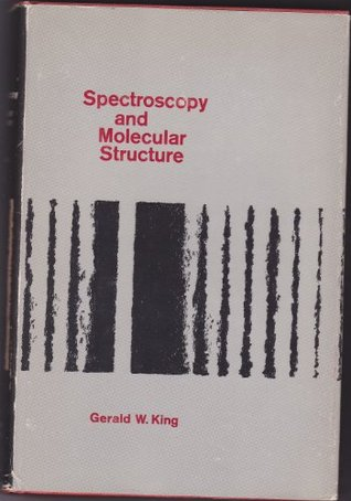 Spectroscopy and Molecular Structure  by  Gerald W King