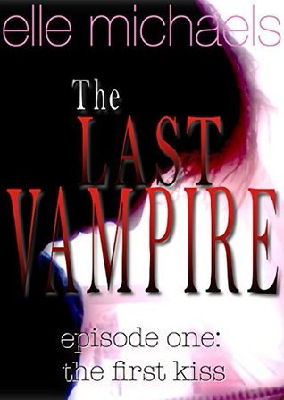 The Last Vampire: Episode 1, The First Kiss Elle Michael