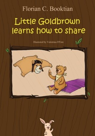 Little Goldbrown learns how to share  by  Florian C. Booktian