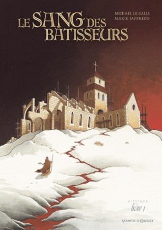 Le sang des bâtisseurs: Tome 1  by  Michaël Le Galli