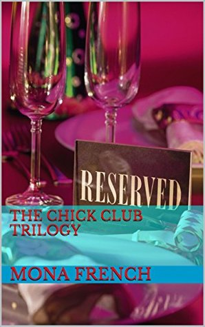 The Chick Club Trilogy  by  Mona French