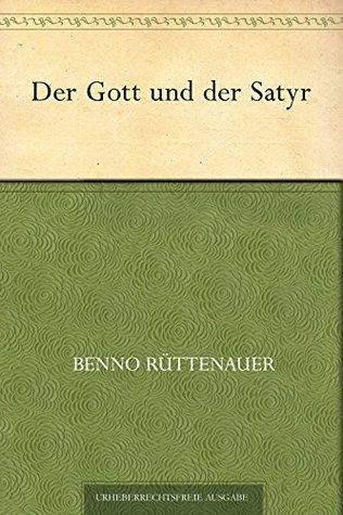 Der Gott und der Satyr  by  Benno Rüttenauer