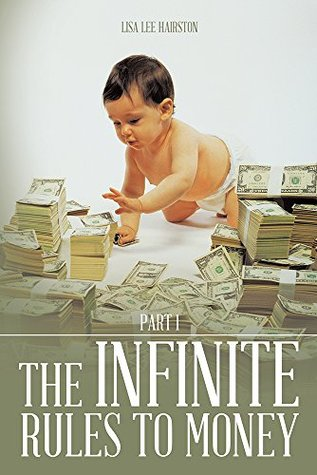 THE INFINITE RULES TO MONEY: PART 1  by  Lisa Lee Hairston