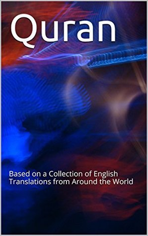 Quran: Based on a Collection of English Translations from Around the World A.L. Bilal Muhammad