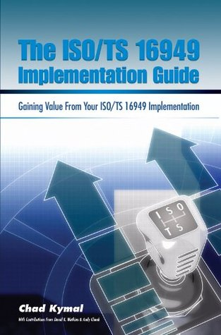 The ISO/TS 16949 Implementation Guide  by  Chad Kymal