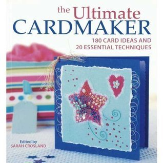 The Ultimate Cardmaker - 180 Card Ideas and 20 Essential Techniques  by  Jennifer Fox-Proverbs
