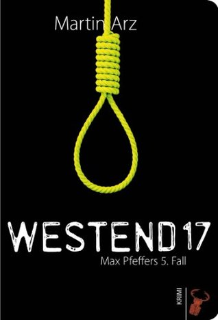 Westend 17: Max Pfeffers 5. Fall  by  Martin Arz