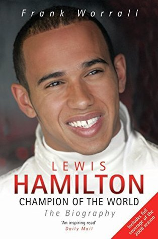 Lewis Hamilton - Champion of the World - The Biography  by  Frank Worrall