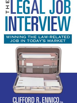 Legal Job Interview: Winning the Law-Related Job in Todays Market  by  Cliff Ennico