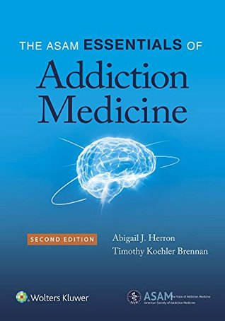 The ASAM Essentials of Addiction Medicine  by  Abigail Herron