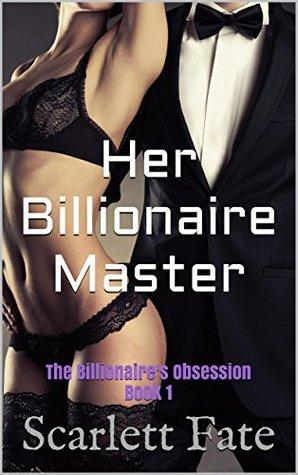 Her Billionaire Master (The Billionaires Obsession, #1)  by  Scarlett Fate